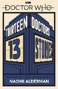 Cover-Bild zu Doctor Who: Thirteen Doctors 13 Stories (eBook) von Alderman, Naomi