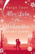 Cover-Bild zu Alles Liebe zu Weihnachten und andere Geschichten (eBook) von Toon, Paige
