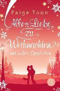 Cover-Bild zu Alles Liebe zu Weihnachten und andere Geschichten von Toon, Paige