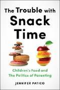 Cover-Bild zu The Trouble with Snack Time (eBook) von Patico, Jennifer