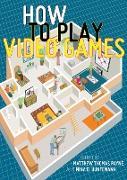 Cover-Bild zu How to Play Video Games (eBook) von Payne, Matthew Thomas (Hrsg.)