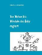 Cover-Bild zu Von Wehen bis Windeln das Baby regiert (eBook) von Theuer, Barbara