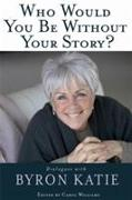 Cover-Bild zu Katie, Byron: Who Would You Be Without Your Story?