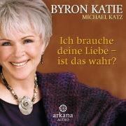 Cover-Bild zu Katie, Byron: Ich brauche deine Liebe - ist das wahr?