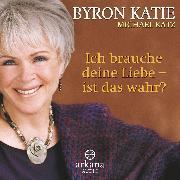 Cover-Bild zu Katie, Byron: Ich brauche deine Liebe - ist das wahr? (Audio Download)