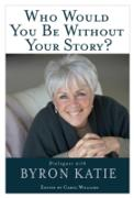 Cover-Bild zu Katie, Byron: Who Would You Be Without Your Story? (eBook)
