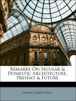 Cover-Bild zu Remarks On Secular & Domestic Architecture, Present & Future von Scott, George Gilbert