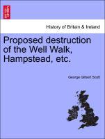Cover-Bild zu Proposed Destruction of the Well Walk, Hampstead, Etc von Scott, George Gilbert