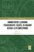 Cover-Bild zu Annotated Leading Trademark Cases in Major Asian Jurisdictions (eBook) von Liu, Kung-Chung (Hrsg.)