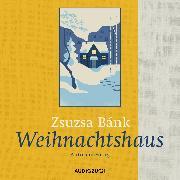 Cover-Bild zu Bánk, Zsuzsa: Weihnachtshaus (Audio Download)
