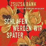 Cover-Bild zu Bánk, Zsuzsa: Schlafen werden wir später (Audio Download)