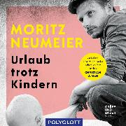 Cover-Bild zu Neumeier, Moritz: Urlaub trotz Kindern (Audio Download)