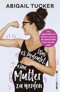 Cover-Bild zu Tucker, Abigail: Was es bedeutet, eine Mutter zu werden