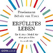 Cover-Bild zu Erfülltes Leben. Ein kleines Modell für eine große Idee (Audio Download) von Thun, Friedemann Schulz von