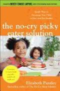 Cover-Bild zu The No-Cry Picky Eater Solution: Gentle Ways to Encourage Your Child to Eat--And Eat Healthy von Pantley, Elizabeth