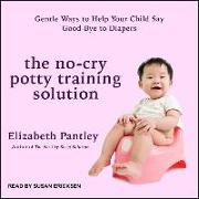 Cover-Bild zu The No-Cry Potty Training Solution: Gentle Ways to Help Your Child Say Good-Bye to Diapers von Pantley, Elizabeth