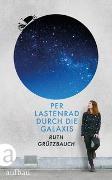 Cover-Bild zu Grützbauch, Ruth: Per Lastenrad durch die Galaxis