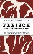 Cover-Bild zu Fleisch ist mir nicht Wurst - Über die Wertschätzung unseres Essens und die Liebe meines Vaters zu seinem Beruf von Reichert, Klaus