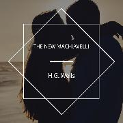 Cover-Bild zu Wells, H.G.: The New Machiavelli (Audio Download)