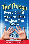 Cover-Bild zu Ten Things Every Child with Autism Wishes You Knew (eBook) von Notbohm, Ellen