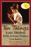 Cover-Bild zu Ten Things Your Student with Autism Wishes You Knew (eBook) von Notbohm, Ellen