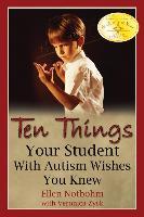 Cover-Bild zu Ten Things Your Student with Autism Wishes You Knew von Notbohm, Ellen