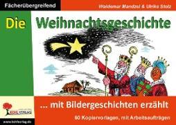 Cover-Bild zu Die Weihnachtsgeschichte ... mit Bildergeschichten erzählt (eBook) von Mandzel, Waldemar