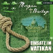 Cover-Bild zu Morgan & Bailey, Folge 10: Einsatz im Vatikan (Audio Download) von Topf, Markus