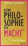 Cover-Bild zu Kleine Philosophie der Macht (nur für Frauen) von Reinhard, Rebekka