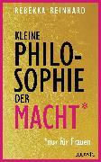 Cover-Bild zu Kleine Philosophie der Macht (nur für Frauen) (eBook) von Reinhard, Rebekka