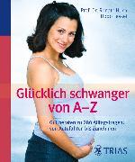 Cover-Bild zu Glücklich schwanger von A-Z (eBook) von Huch, Renate