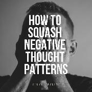 Cover-Bild zu How to Squash Negative Thought Patterns (Audio Download) von Pavlina, Steve