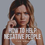 Cover-Bild zu How to Help Negative People (Audio Download) von Pavlina, Steve