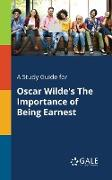 Cover-Bild zu A Study Guide for Oscar Wilde's The Importance of Being Earnest von Gale, Cengage Learning