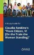 "Cover-Bild zu A Study Guide for Claudia Rankine's ""From Citizen, VI [On the Train the Woman Standing]"" von Gale, Cengage Learning"