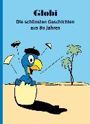 Cover-Bild zu Globi. Die schönsten Geschichten aus 80 Jahren von Bruggmann, Alfred