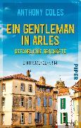 Cover-Bild zu Ein Gentleman in Arles - Gefährliche Geschäfte von Coles, Anthony
