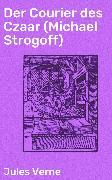 Cover-Bild zu Der Courier des Czaar (Michael Strogoff) (eBook) von Verne, Jules