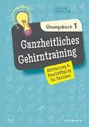 Cover-Bild zu Ganzheitliches Gehirntraining Übungsbuch 1 von Oppolzer, Ursula