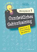 Cover-Bild zu Ganzheitliches Gehirntraining Übungsbuch 1 (eBook) von Oppolzer, Ursula