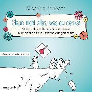 Cover-Bild zu Glaub nicht alles, was du denkst (Audio Download) von Reinwarth, Alexandra