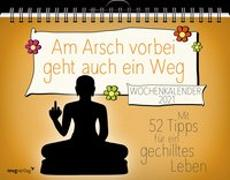 Cover-Bild zu Am Arsch vorbei geht auch ein Weg - Wochenkalender 2021 von Reinwarth, Alexandra