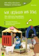 Cover-Bild zu Mit Kita-Kindern Religion entdecken: Wir erzählen von Jesus - Die schönsten Geschichten aus dem Neuen Testament von Kurt, Aline