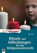 Cover-Bild zu Rituale und Stilleübungen für den Religionsunterricht von Kurt, Aline