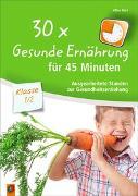 Cover-Bild zu 30x Gesunde Ernährung für 45 Minuten - Klasse 1/2 von Kurt, Aline