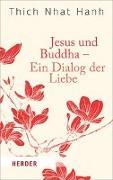 Cover-Bild zu Jesus und Buddha - Ein Dialog der Liebe von Thich Nhat Hanh,