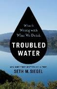Cover-Bild zu Troubled Water: What's Wrong with What We Drink von Siegel, Seth M.