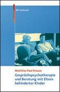 Cover-Bild zu Gesprächspsychotherapie und Beratung mit Eltern behinderter Kinder von Krause, Matthias P