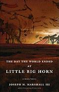 Cover-Bild zu The Day the World Ended at Little Bighorn von Marshall, Joseph M. , III