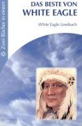 Cover-Bild zu Das Beste von White Eagle und White Eagle Lesebuch von Eagle, White